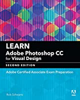Learn Adobe Photoshop CC for Visual Communication: Adobe Certified Associate Exam Preparation Front Cover