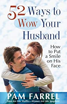 52 Ways to Wow Your Husband: How to Put a Smile on His Face by [Farrel, Pam]