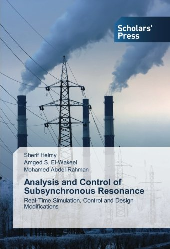 Read Online Analysis and Control of Subsynchronous Resonance: Real-Time Simulation, Control and Design Modifications ebook