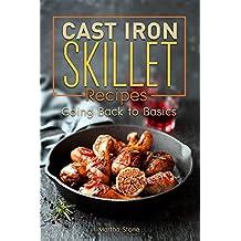 Cast Iron Skillet Recipes: Going Back to Basics
