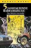 Funf Jahrtausende Radfahrzeuge : 2 Jahrhunderte Strassenverkehr Mit Warmeenergie. Uber 100 Jahre Automobile, Krebs, Rudolf, 3642935540
