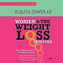 Women and the Weight Loss Tamasha Audiobook by Rujuta Diwekar Narrated by Rujuta Diwekar, Kareena Kapoor