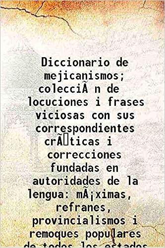 Diccionario De Mejicanismos Coleccioãœân De Locuciones I
