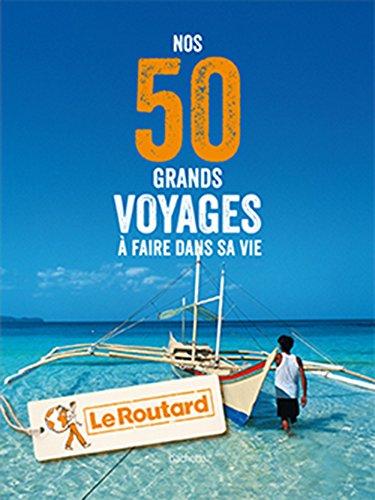 Nos 50 grands voyages à faire dans sa vie (French Edition)