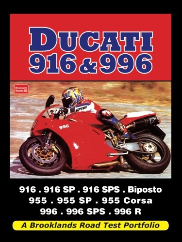 Ducati 916 & 996: 916, 916SP, 916SPS, Biposto, 955, 955SP, 955 Corsa, 991, 996SPS, 996 R (Road Test - 996 Ducati Bikes