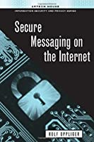 Secure Messaging on the Internet Front Cover