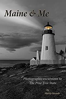 Maine & Me: Photographic journeys to The Pine Tree State by [Straub, Marty]