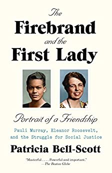 The Firebrand and the First Lady: Portrait of a Friendship: Pauli Murray, Eleanor Roosevelt, and the Struggle for Social Justice by [Bell-Scott, Patricia]