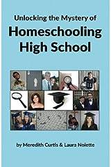 Unlocking the Mystery of Homeschooling High School Paperback