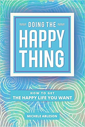 Kostenlose Downloads von digitalen Lehrbüchern Doing the Happy Thing: How to Get the Happy Life You Want 0994449100 PDF DJVU