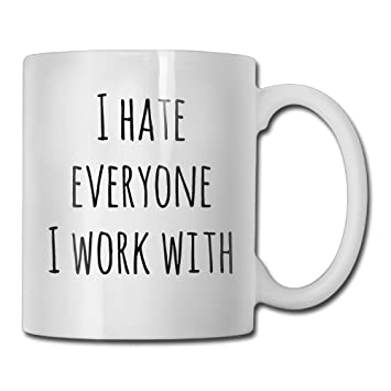 Amazoncom Funny Quotes Mug With Sayings I Hate Everyone I Work