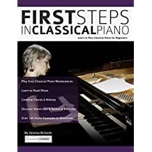 First Steps in Classical Piano: Learn to Play Classical Piano for Beginners