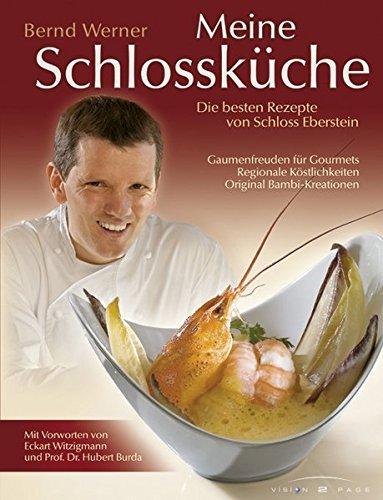 Meine Schlossküche: Die besten Rezepte von Schloss Eberstein