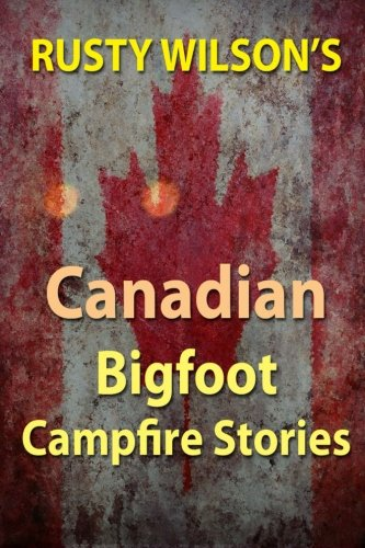 Rusty Wilson's Canadian Bigfoot Campfire Stories pdf