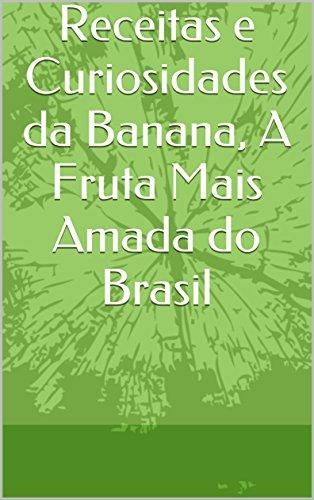 receitas-e-curiosidades-da-banana-a-fruta-mais-amada-do-brasil-portuguese-edition