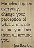 ''Miracles happen everyday, change your...'' quote by Jon Bon Jovi, laser engraved on wooden plaque - Size: 8''x10''