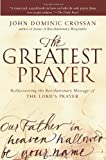 The Greatest Prayer, John Dominic Crossan, 0061875686