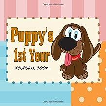 Puppy's First Year Keepsake Book: Create A Puppy Journal or Puppy Memory Book