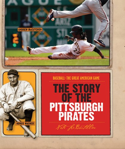 The Story of the Pittsburgh Pirates (Baseball: The Great American Game) (Pittsburgh Cover Pirates Book)