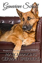 Matchmaking German Shepherd: Prequel to The Humane Society Mysteries