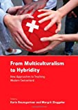 From Multiculturalism to Hybridity : New Approaches to Teaching Modern Switzerland, Baumgartner, Karin and Zinggeler, Margrit, 1443824887
