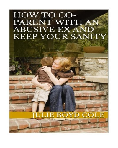 How to Co-Parent with an Abusive Ex and Keep Your Sanity pdf