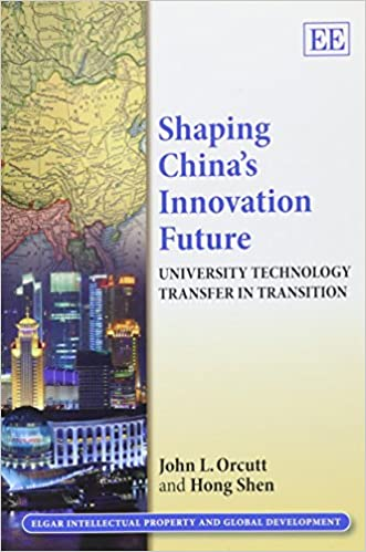 Shaping China's Innovation Future: University Technology Transfer in Transition (Elgar Intellectual Property and Global Development series)