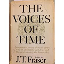 The Voices of Time: A Cooperative Survey of Man's Views of Time as Expressed by the Sciences and by the Humanities