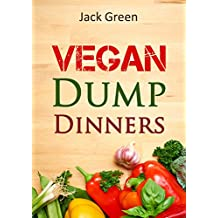 Vegan: Vegan Dump Dinners-Vegan Diet On A Budget (Crockpot, Quick Meals,Slowcooker,Cast Iron, Meals For One) (Slow Cooker,crockpot,vegan recipes,vegetarian ... protein,low fat,gluten free,vegan recipes)