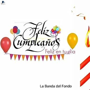 Feliz Cumpleaños - Feliz en Tu Día by La Banda del Fondo on ...