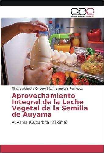 Aprovechamiento Integral de la Leche Vegetal de la Semilla de Auyama: Auyama Cucurbita máxima: Amazon.es: Milagro Alejandra Cordero Silva, ...