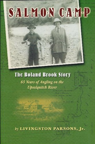 Salmon Camp: The Boland Brook Story: 65 Years of Angling on the Upsalquitch River