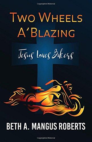 Two Wheels A'Blazing: Jesus Loves Bikers ebook