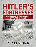 Hitler's Fortresses: German Fortifications and Defences 1939–45 (General Military)