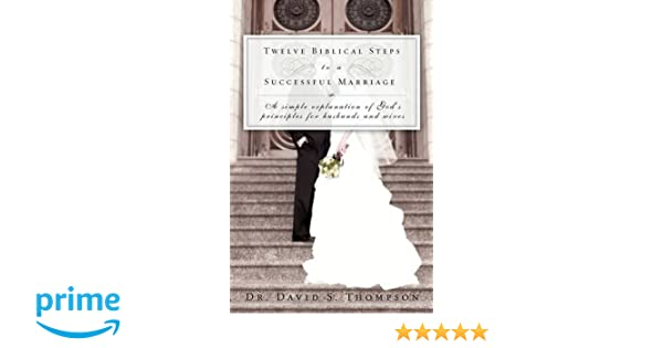 Twelve Biblical Steps to a Successful Marriage: Dr  David S