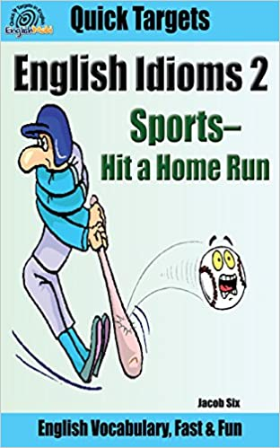 Bøger downloader ipad English Idioms: Sports-Hit a Home Run: Vocabulary, Fast & Fun (Quick Targets in English, Idioms Book 2) by Jacob Six PDB B00MFX5SKC