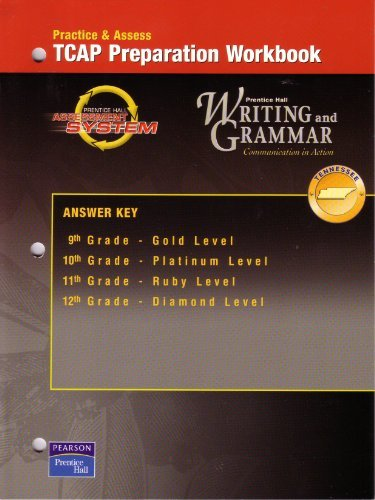Practice & Access TCAP Preparation Workbook Prentice Hall Writing and Grammar Answer Key 9th Grade - Gold Level, 10th Grade - Platinum Level, 11th Grade - Ruby Level, 12th - Grade Diamond Level (Prentice Hall Writing And Grammar Answer Key)