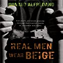 Real Men Wear Beige: One Man's Jailhouse Journey Through the Chaotic Realm of Concrete and Steel Audiobook by Donato Alfredano Narrated by Donato Alfredano
