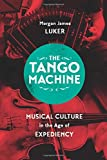 The Tango Machine: Musical Culture in the Age of Expediency (Chicago Studies in Ethnomusicology)