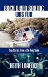 Back When Sailing Was Fun - Sea Stories from a Life-Long Sailor, Keith Lorence, 0914025317