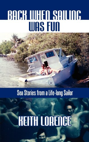 Back When Sailing Was Fun - Sea Stories from a Life-long Sailor