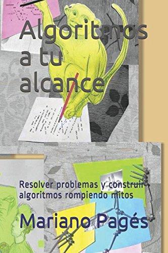 Algoritmos a tu alcance: Resolver problemas y construir algoritmos rompiendo mitos (Spanish Edition)