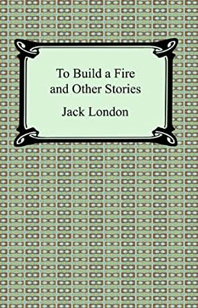 to build a fire jack london essay