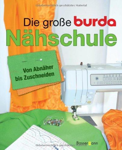 Die große Burda-Nähschule: Von Abnäher bis Zuschneiden: Amazon.de ...