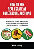 img - for How To Buy Real Estate At Foreclosure Auctions: A Step-by-step Guide To Making Money Buying, Rehabbing And Selling Property From Sheriff Sales And Trustee Auctions book / textbook / text book
