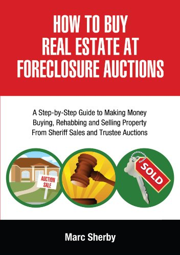 How To Buy Real Estate At Foreclosure Auctions: A Step-by-step Guide To Making Money Buying, Rehabbing And Selling Property From             Sheriff Sales And Trustee (Home Buy Book)