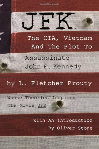 By L. Fletcher Prouty - JFK: The CIA, Vietnam, and the Plot to Assassinate John F. Kennedy