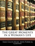 The Great Moments in a Woman's Life, Emily Calvin Blake, 1145693296