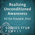 Realizing Unconditioned Awareness: Nondual Awareness as the Ultimate Medicine | Peter Fenner