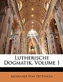 Lutherische Dogmatik, Volume 2, part 1, Alexander Von Oettingen, 1144309026